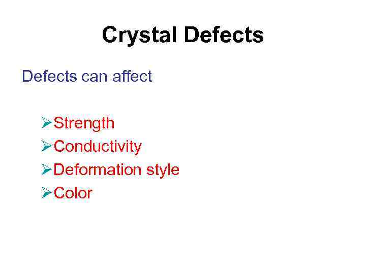 Crystal Defects can affect ØStrength ØConductivity ØDeformation style ØColor