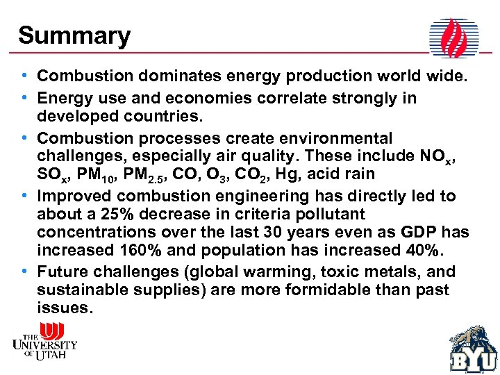 Summary • Combustion dominates energy production world wide. • Energy use and economies correlate