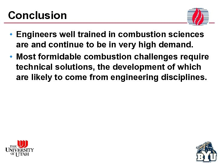 Conclusion • Engineers well trained in combustion sciences are and continue to be in