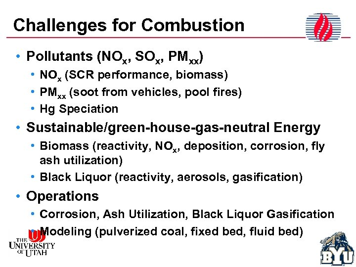 Challenges for Combustion • Pollutants (NOx, SOx, PMxx) • NOx (SCR performance, biomass) •
