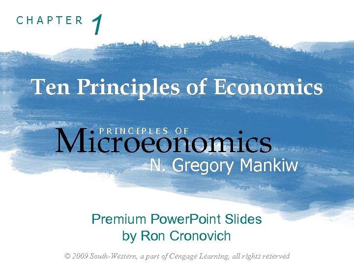 CHAPTER 1 Ten Principles of Economics Microeonomics PRINCIPLES OF N. Gregory Mankiw Premium Power.