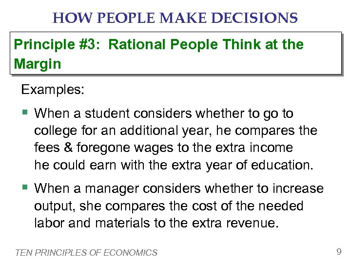 HOW PEOPLE MAKE DECISIONS Principle #3: Rational People Think at the Margin Examples: §