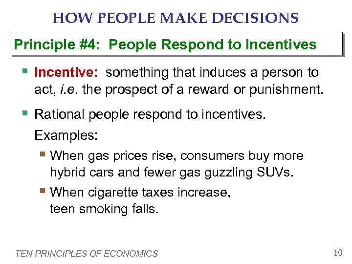 HOW PEOPLE MAKE DECISIONS Principle #4: People Respond to Incentives § Incentive: something that