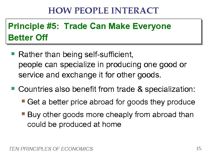 HOW PEOPLE INTERACT Principle #5: Trade Can Make Everyone Better Off § Rather than