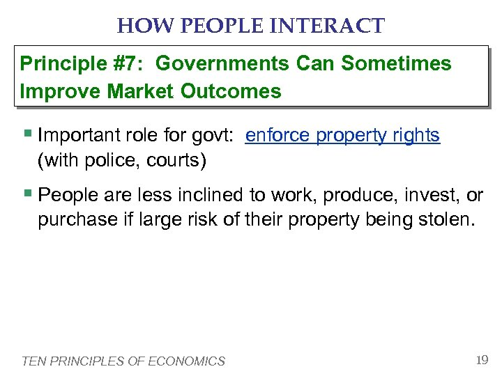 HOW PEOPLE INTERACT Principle #7: Governments Can Sometimes Improve Market Outcomes § Important role