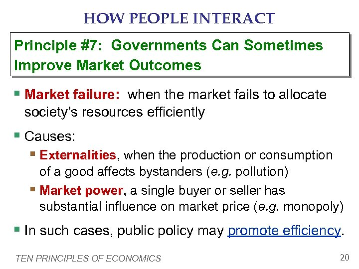 HOW PEOPLE INTERACT Principle #7: Governments Can Sometimes Improve Market Outcomes § Market failure: