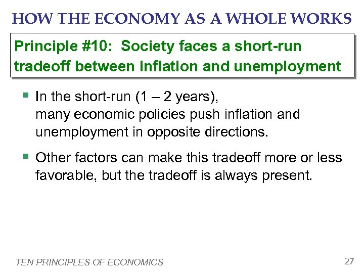 HOW THE ECONOMY AS A WHOLE WORKS Principle #10: Society faces a short-run tradeoff