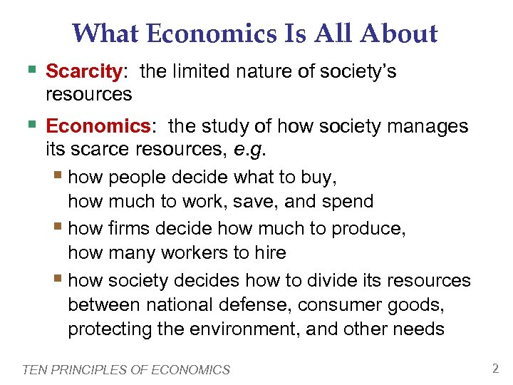 What Economics Is All About § Scarcity: the limited nature of society's resources §