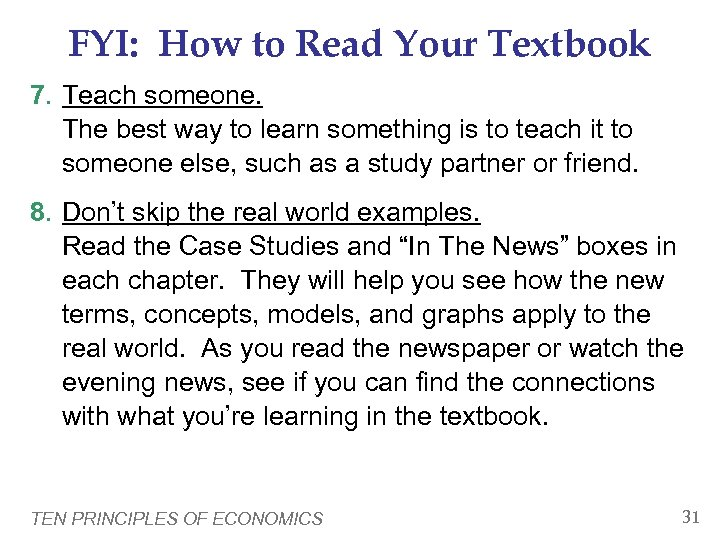 FYI: How to Read Your Textbook 7. Teach someone. The best way to learn