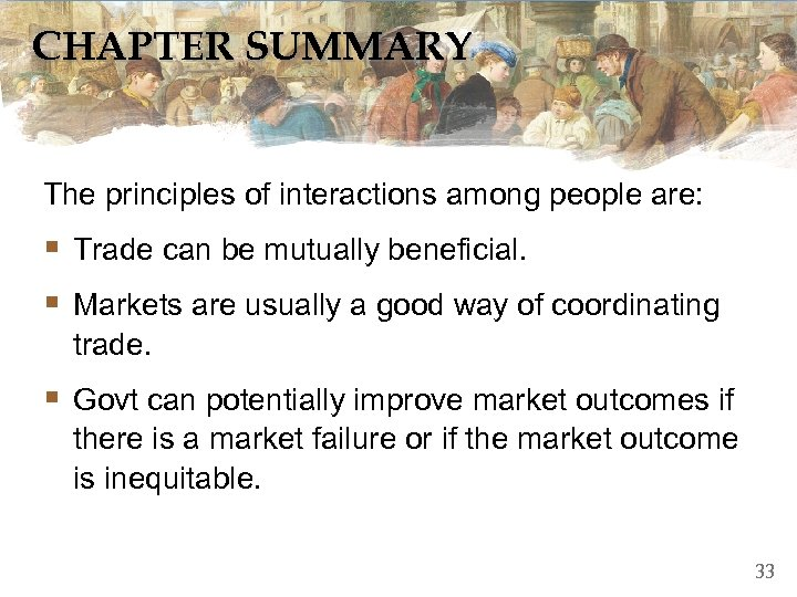 CHAPTER SUMMARY The principles of interactions among people are: § Trade can be mutually
