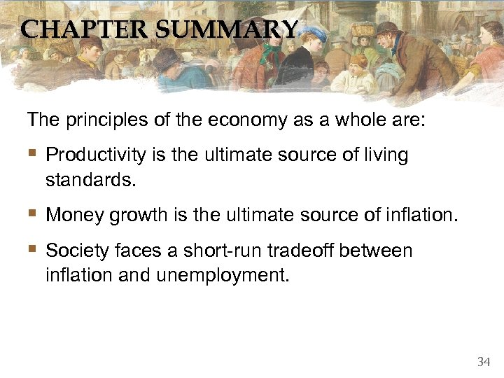 CHAPTER SUMMARY The principles of the economy as a whole are: § Productivity is