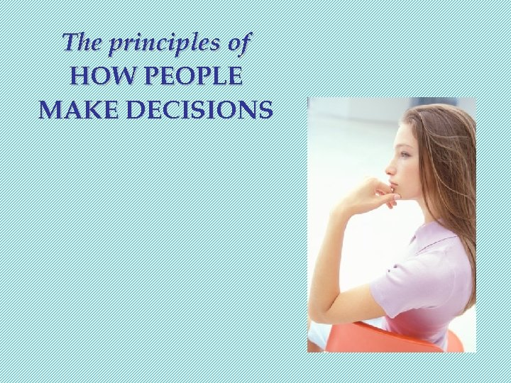 The principles of HOW PEOPLE MAKE DECISIONS