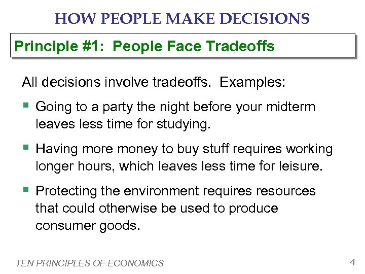 HOW PEOPLE MAKE DECISIONS Principle #1: People Face Tradeoffs All decisions involve tradeoffs. Examples: