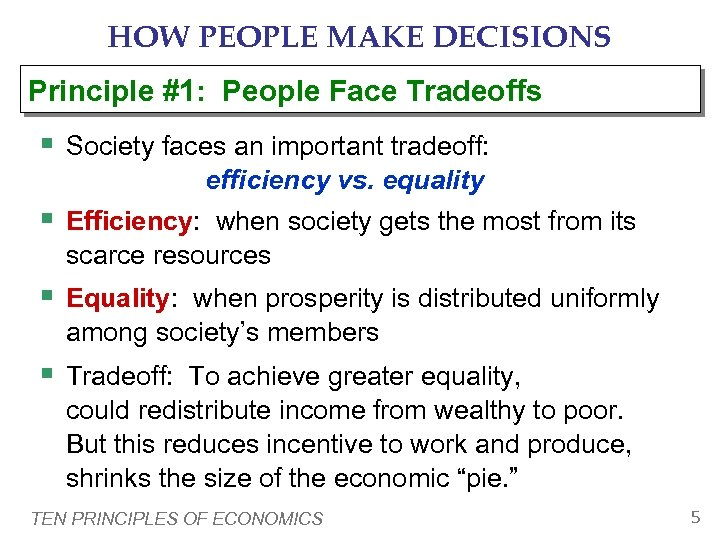 HOW PEOPLE MAKE DECISIONS Principle #1: People Face Tradeoffs § Society faces an important