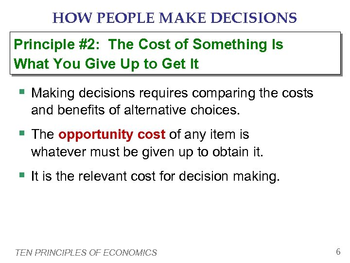 HOW PEOPLE MAKE DECISIONS Principle #2: The Cost of Something Is What You Give