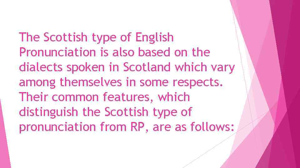 The Scottish type of English Pronunciation is also based on the dialects spoken in