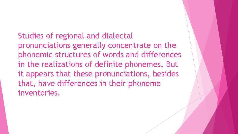 Studies of regional and dialectal pronunciations generally concentrate on the phonemic structures of words