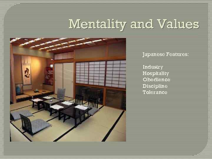 Mentality and Values Japanese Features: Industry Hospitality Obedience Discipline Tolerance