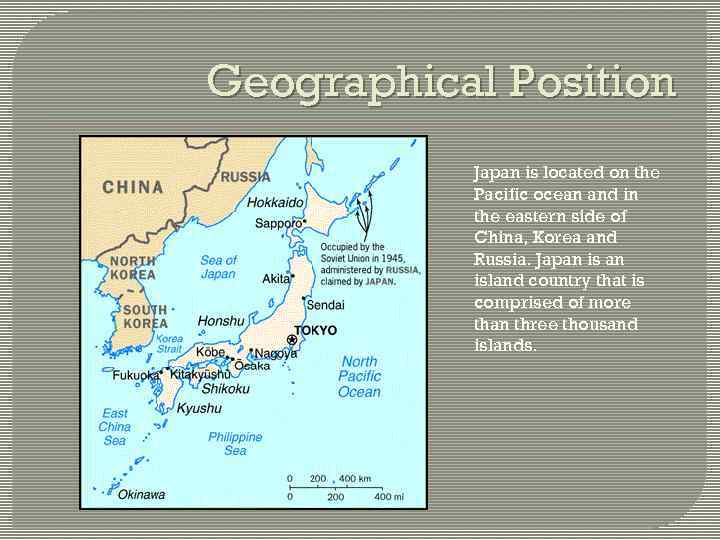 Geographical Position Japan is located on the Pacific ocean and in the eastern side