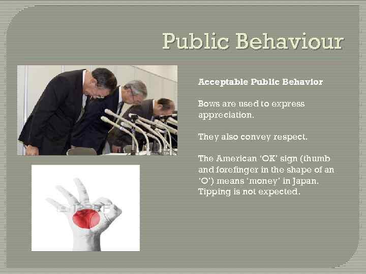 Public Behaviour Acceptable Public Behavior Bows are used to express appreciation. They also convey