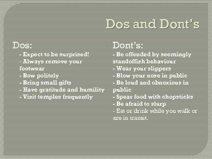 Dos and Dont's Dos: - - - Expect to be surprised! - Always remove