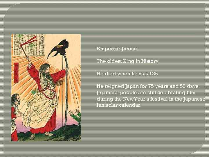Emperror Jimmu: The oldest King in History He died when he was 126 He