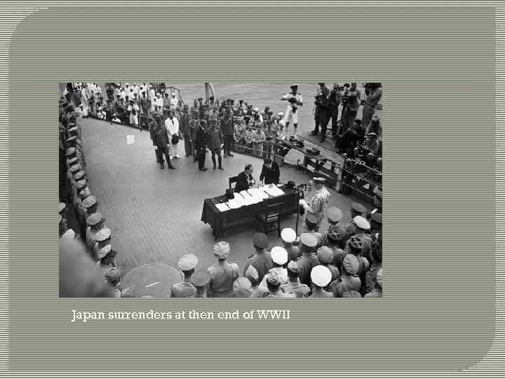 Japan surrenders at then end of WWII