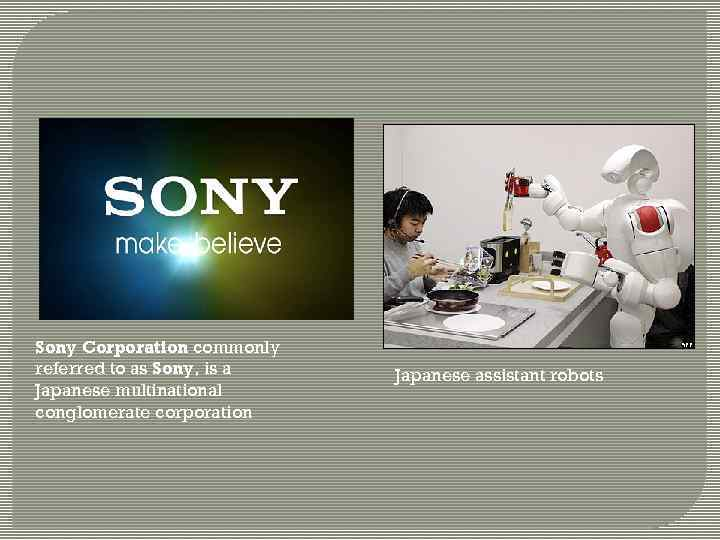 Sony Corporation commonly referred to as Sony, is a Japanese multinational conglomerate corporation Japanese