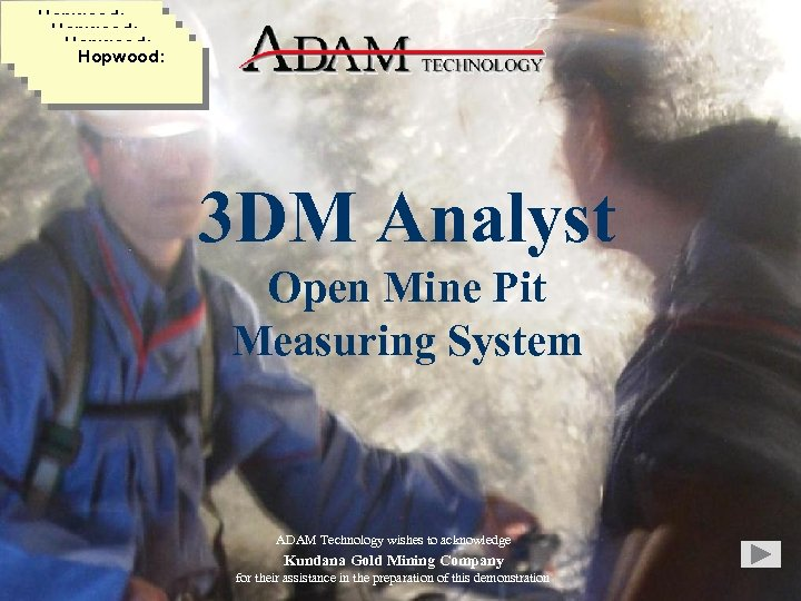 Hopwood: 3 DM Analyst Open Mine Pit Measuring System ADAM Technology wishes to acknowledge