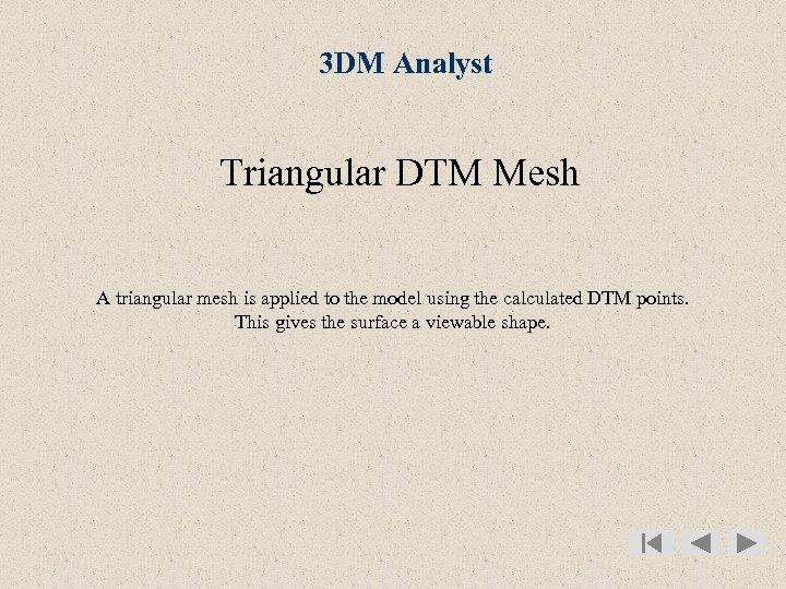 3 DM Analyst Triangular DTM Mesh A triangular mesh is applied to the model