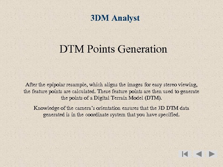 3 DM Analyst DTM Points Generation After the epipolar resample, which aligns the images