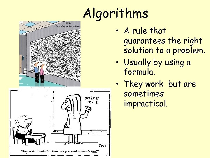 Algorithms • A rule that guarantees the right solution to a problem. • Usually