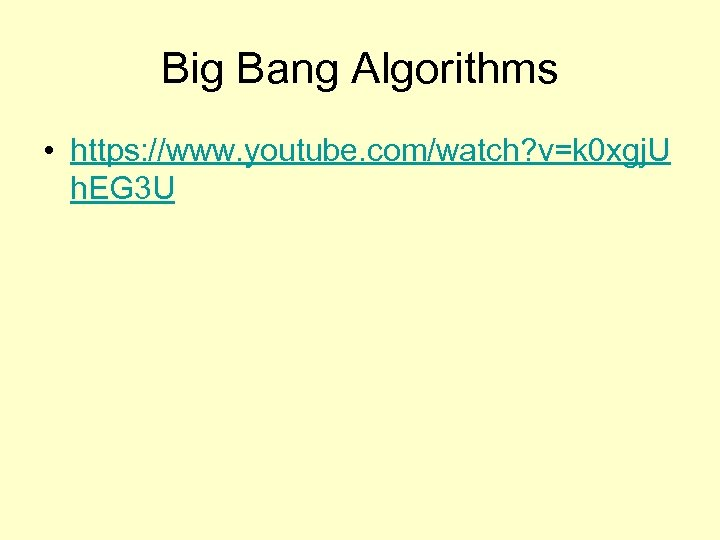 Big Bang Algorithms • https: //www. youtube. com/watch? v=k 0 xgj. U h. EG