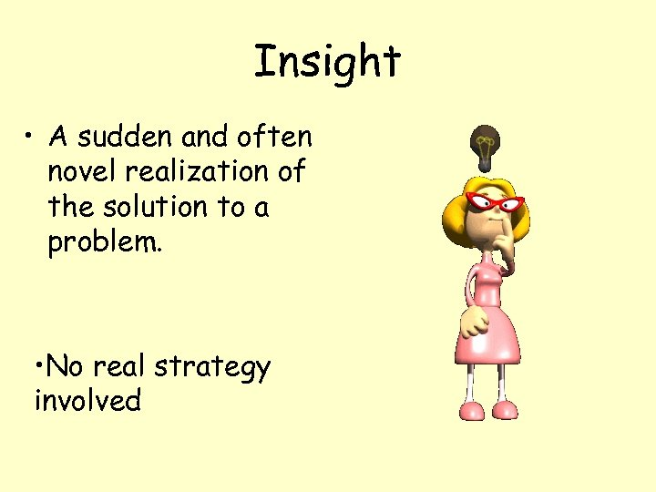 Insight • A sudden and often novel realization of the solution to a problem.