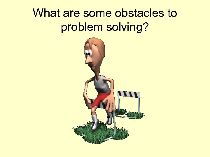 What are some obstacles to problem solving?