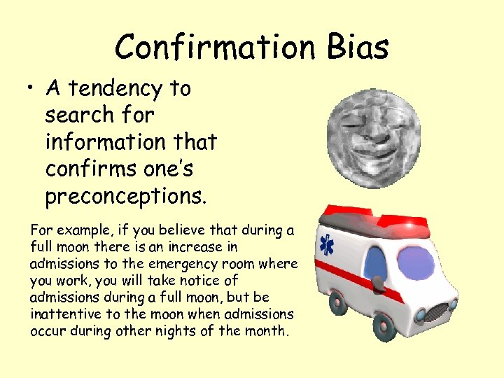 Confirmation Bias • A tendency to search for information that confirms one's preconceptions. For