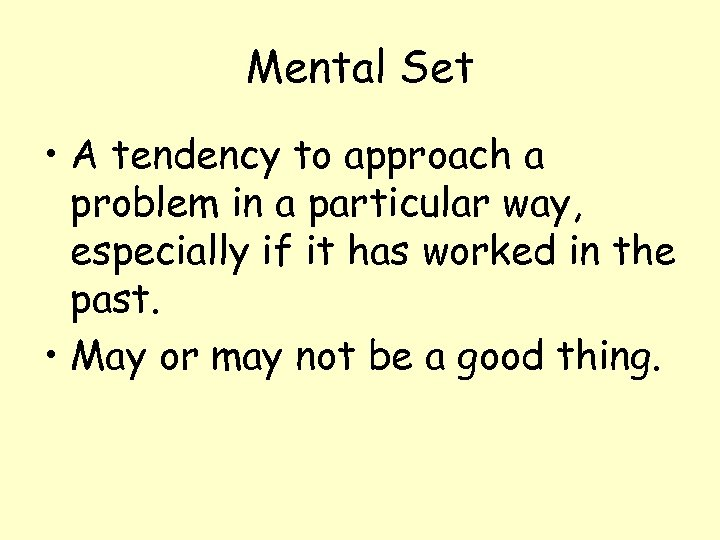 Mental Set • A tendency to approach a problem in a particular way, especially