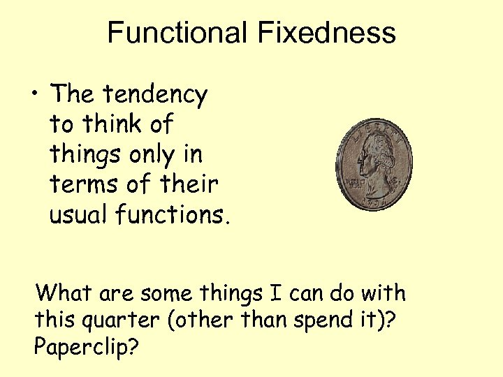 Functional Fixedness • The tendency to think of things only in terms of their