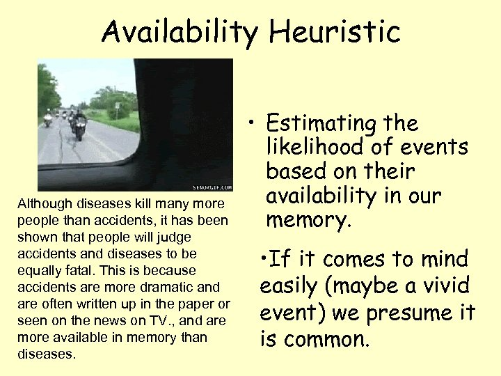 Availability Heuristic Although diseases kill many more people than accidents, it has been shown