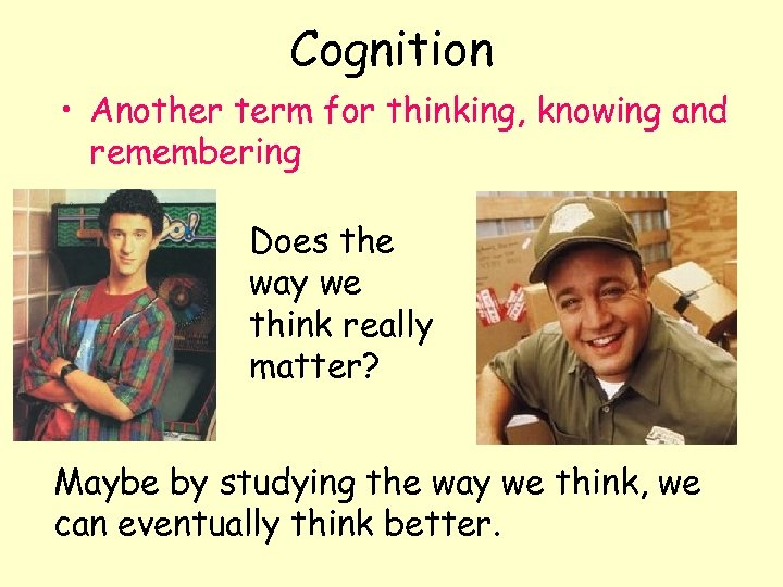 Cognition • Another term for thinking, knowing and remembering Does the way we think
