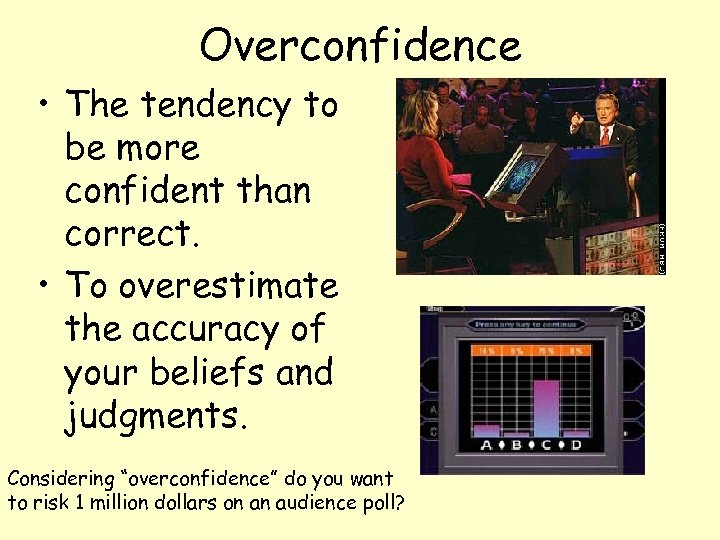 Overconfidence • The tendency to be more confident than correct. • To overestimate the