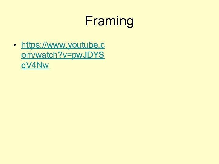 Framing • https: //www. youtube. c om/watch? v=pw. JDYS q. V 4 Nw