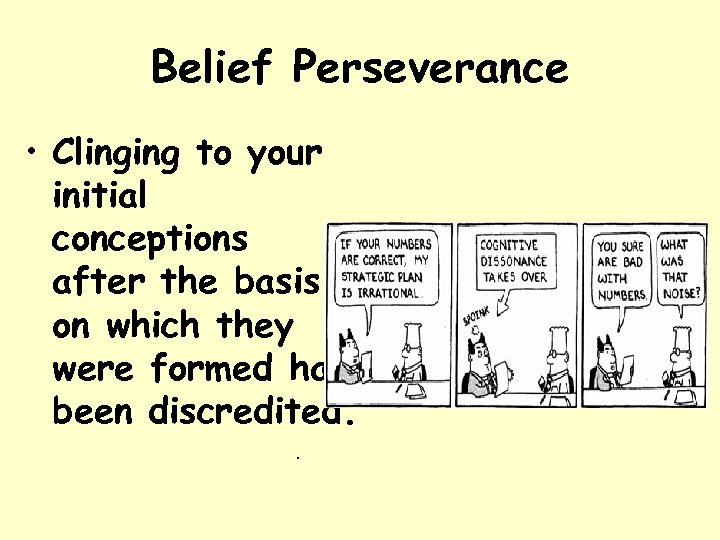 Belief Perseverance • Clinging to your initial conceptions after the basis on which they
