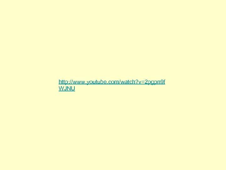 http: //www. youtube. com/watch? v=2 pgpn 9 f WJNU