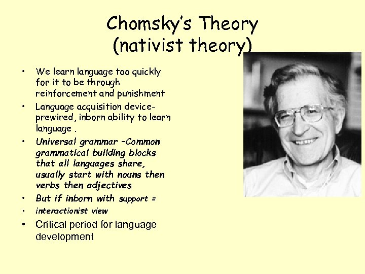 Chomsky's Theory (nativist theory) • • • We learn language too quickly for it