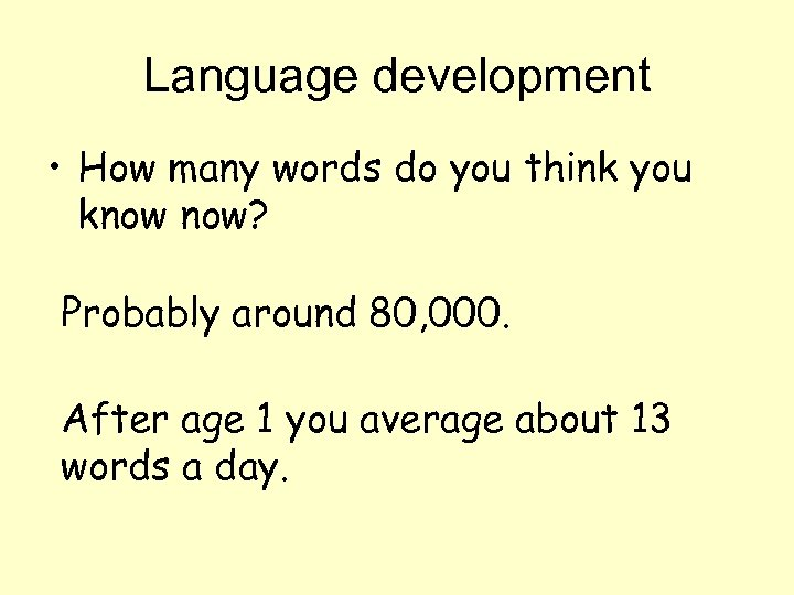 Language development • How many words do you think you know now? Probably around