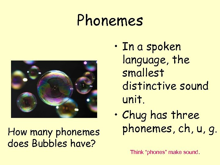Phonemes How many phonemes does Bubbles have? • In a spoken language, the smallest