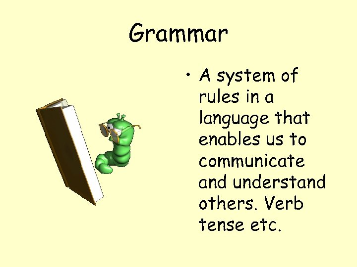 Grammar • A system of rules in a language that enables us to communicate