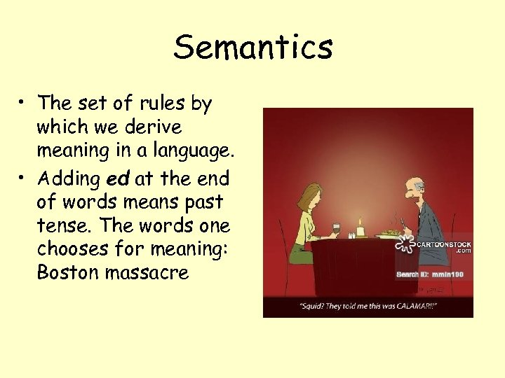 Semantics • The set of rules by which we derive meaning in a language.