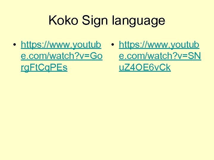 Koko Sign language • https: //www. youtub e. com/watch? v=Go e. com/watch? v=SN rg.